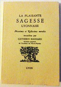 Couverture de la Plaisante sagesse Lyonnaise, maximes et réflexions morales recueillie par Catherin Bugnard