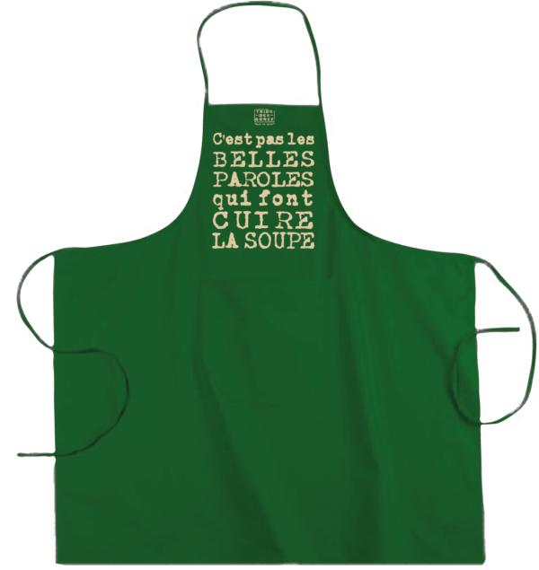 """Tablier dicton """"C'est pas les belles paroles qui font cuire la soupe"""" couleur vert"""