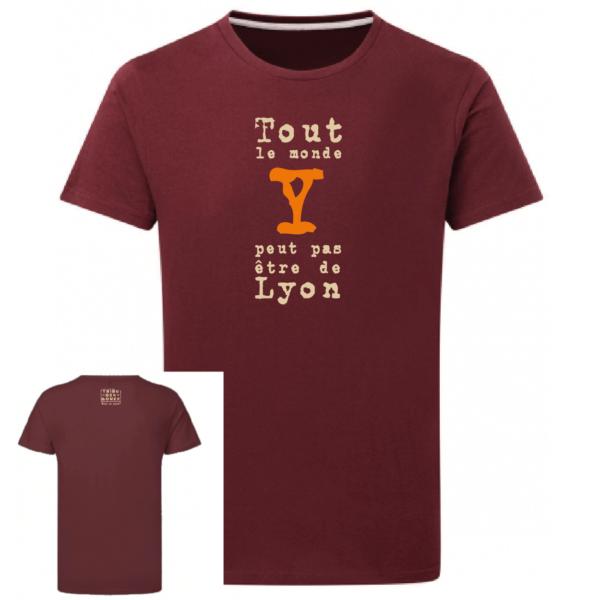 Tshirt dicton tout le monde y peut pas être de lyon couleur bordeaux, face