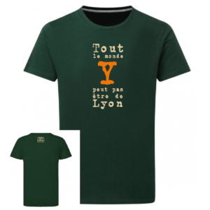 Tshirt dicton tout le monde y peut pas être de lyon couleur vert, face