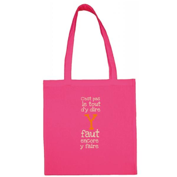 """Tote bag """"C'est pas le tout d'y dire y faut encore y faire"""" couleur fushia"""