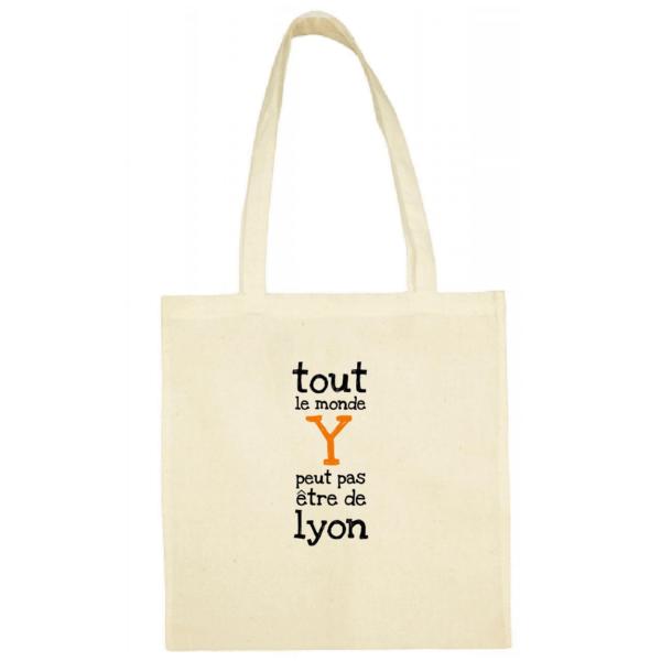 """Tote bag """"Tout le monde y peut pas être de Lyon"""" couleur blanc"""