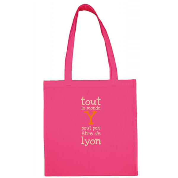 """Tote bag """"Tout le monde y peut pas être de Lyon"""" couleur fushia"""